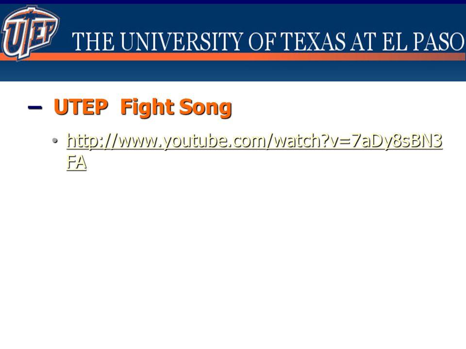 – UTEP Fight Song http://www.youtube.com/watch v=7aDy8sBN3FA