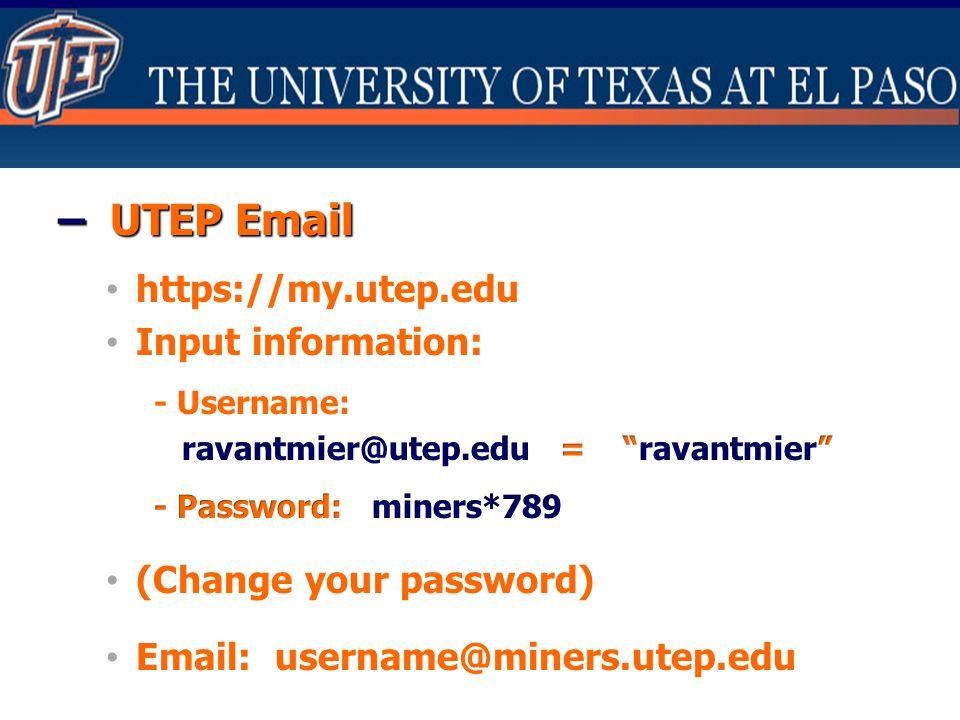 – UTEP Email https://my.utep.edu Input information: