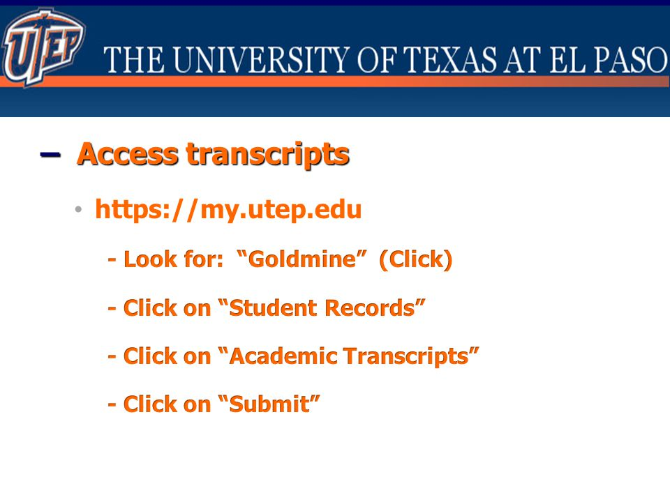 – Access transcripts https://my.utep.edu