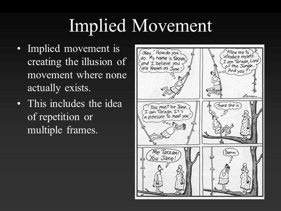 Implied Movement Implied movement is creating the illusion of movement where none actually exists.