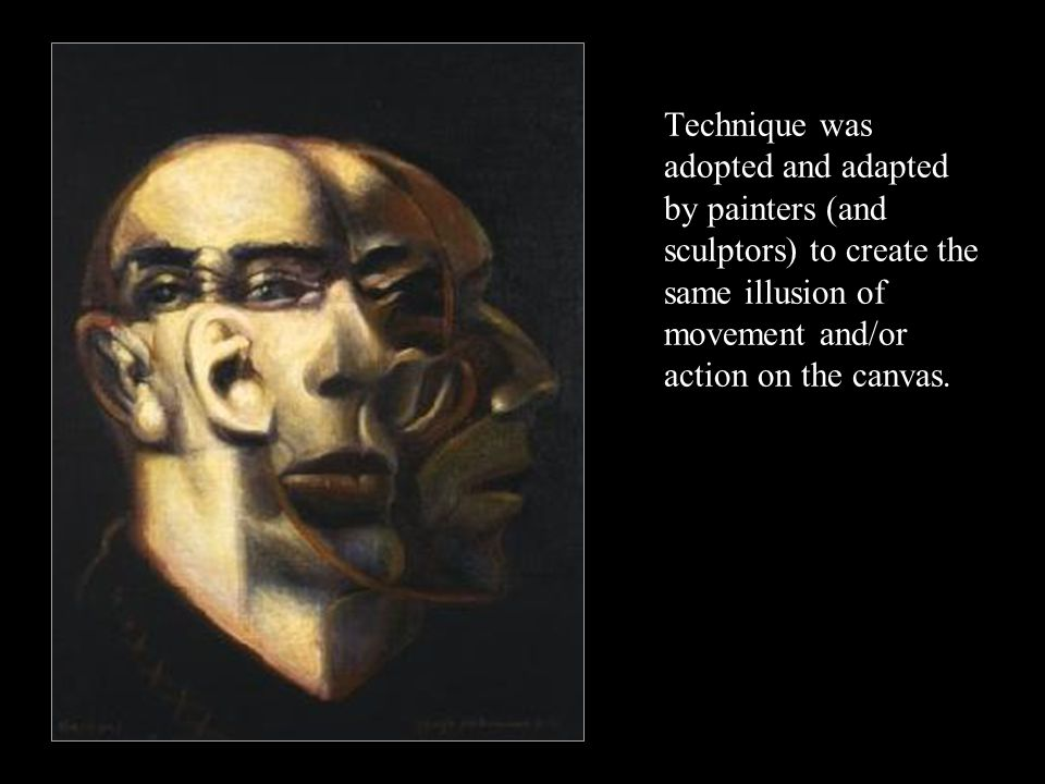 Technique was adopted and adapted by painters (and sculptors) to create the same illusion of movement and/or action on the canvas.