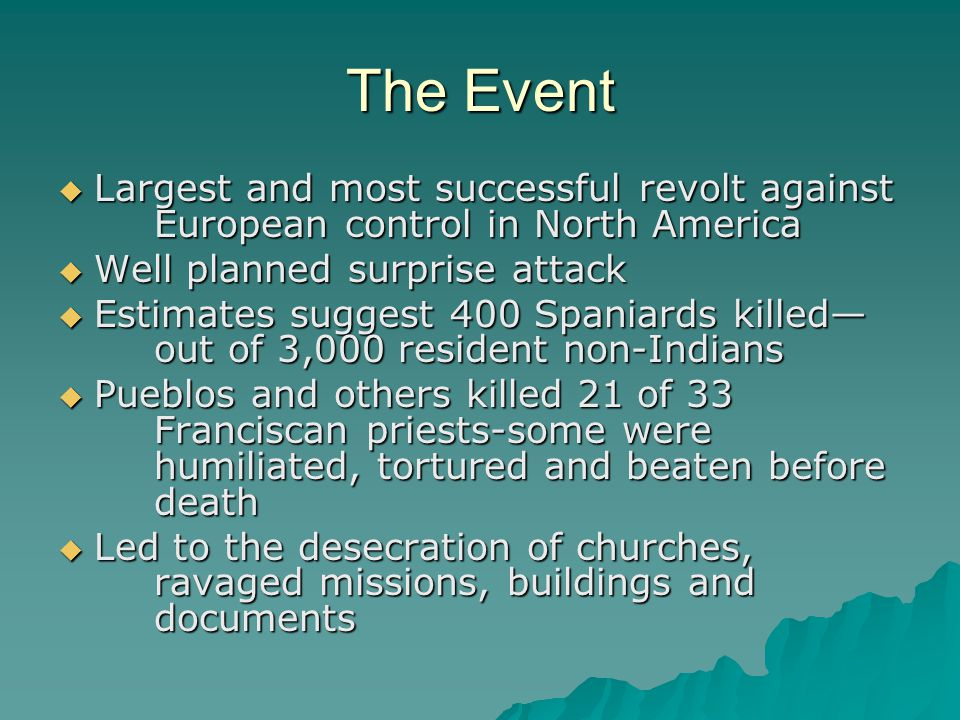 The Event Largest and most successful revolt against European control in North America. Well planned surprise attack.