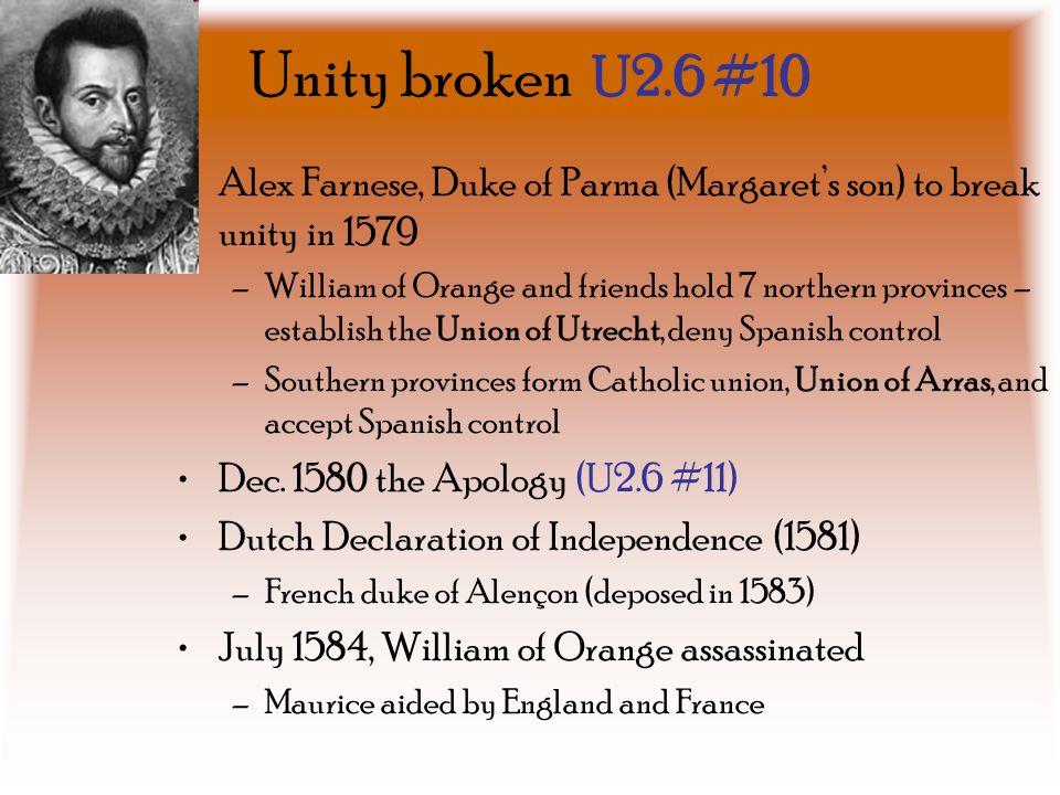 Unity broken U2.6 #10 Alex Farnese, Duke of Parma (Margaret's son) to break unity in 1579.