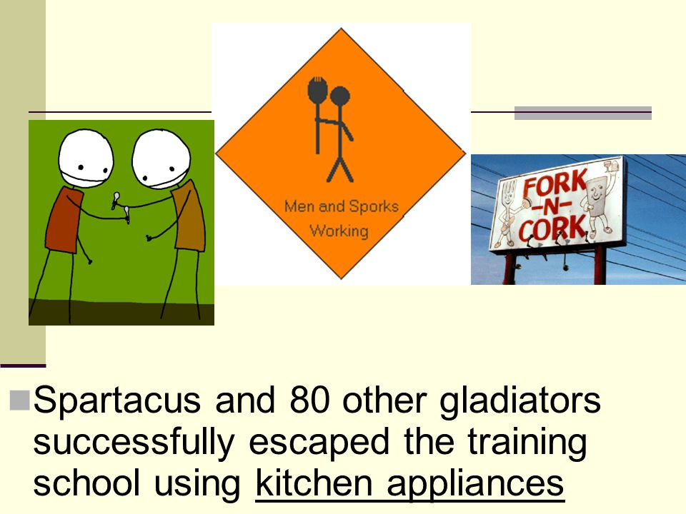 Spartacus and 80 other gladiators successfully escaped the training school using kitchen appliances