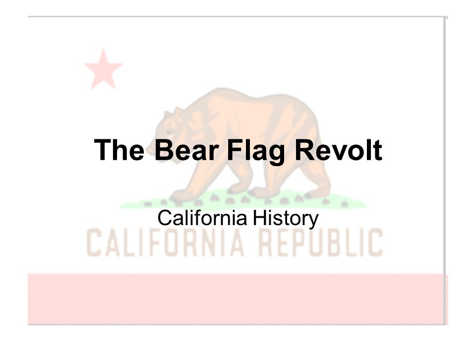 The Bear Flag Revolt California History