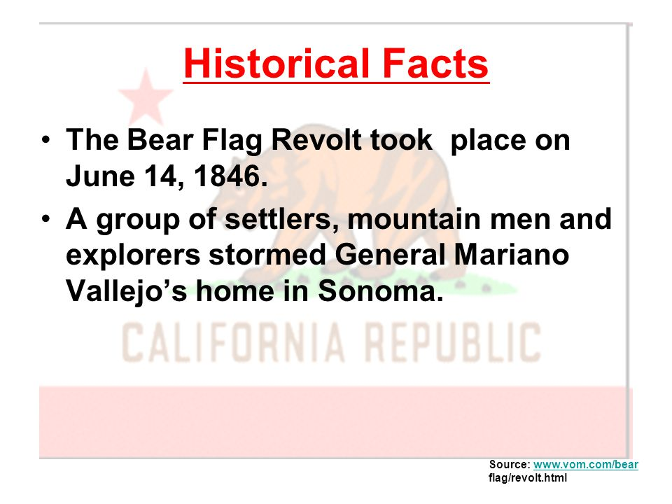 Historical Facts The Bear Flag Revolt took place on June 14, 1846.