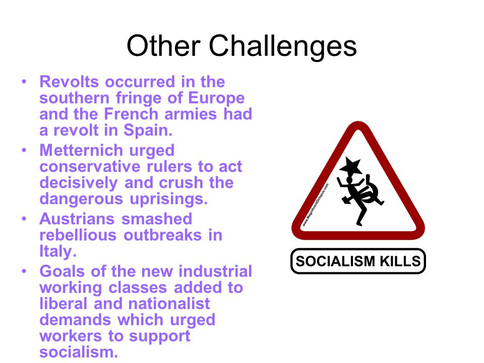 Other Challenges Revolts occurred in the southern fringe of Europe and the French armies had a revolt in Spain.