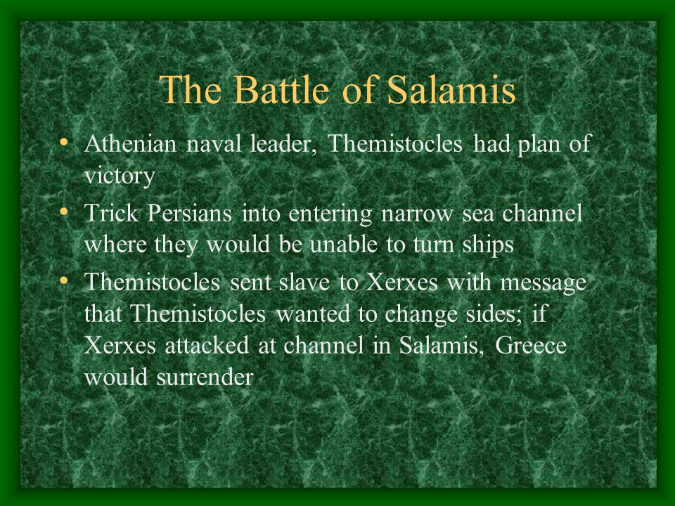 The Battle of Salamis Athenian naval leader, Themistocles had plan of victory.