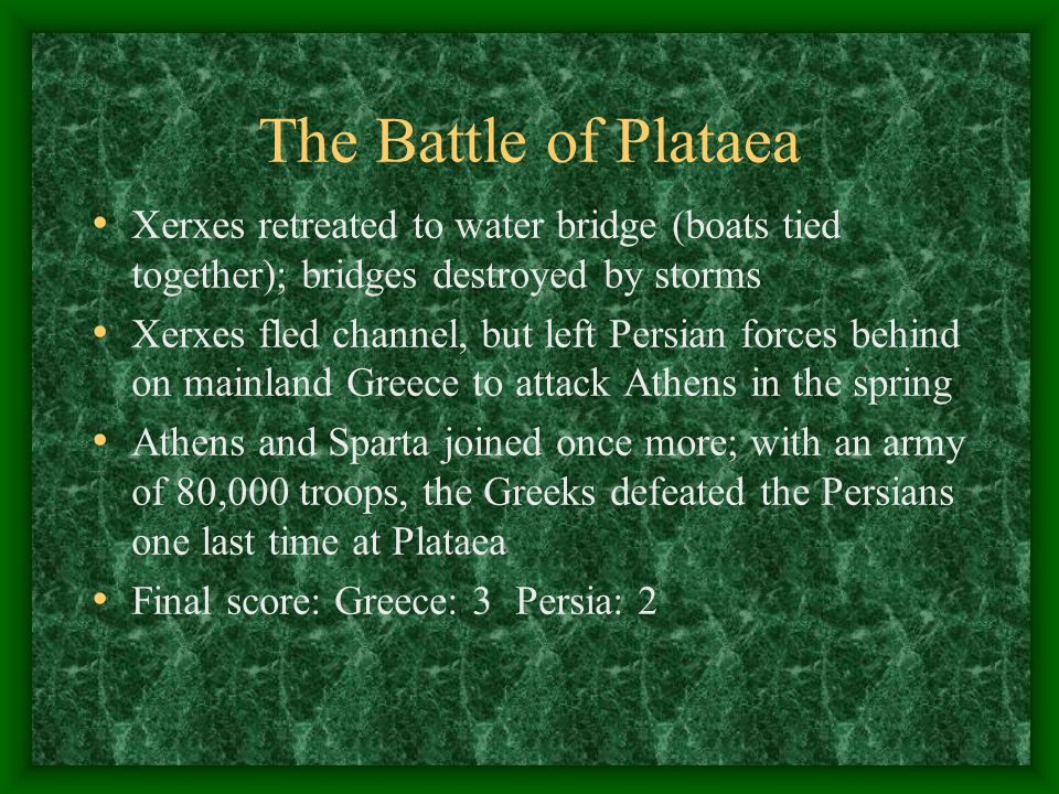 The Battle of Plataea Xerxes retreated to water bridge (boats tied together); bridges destroyed by storms.