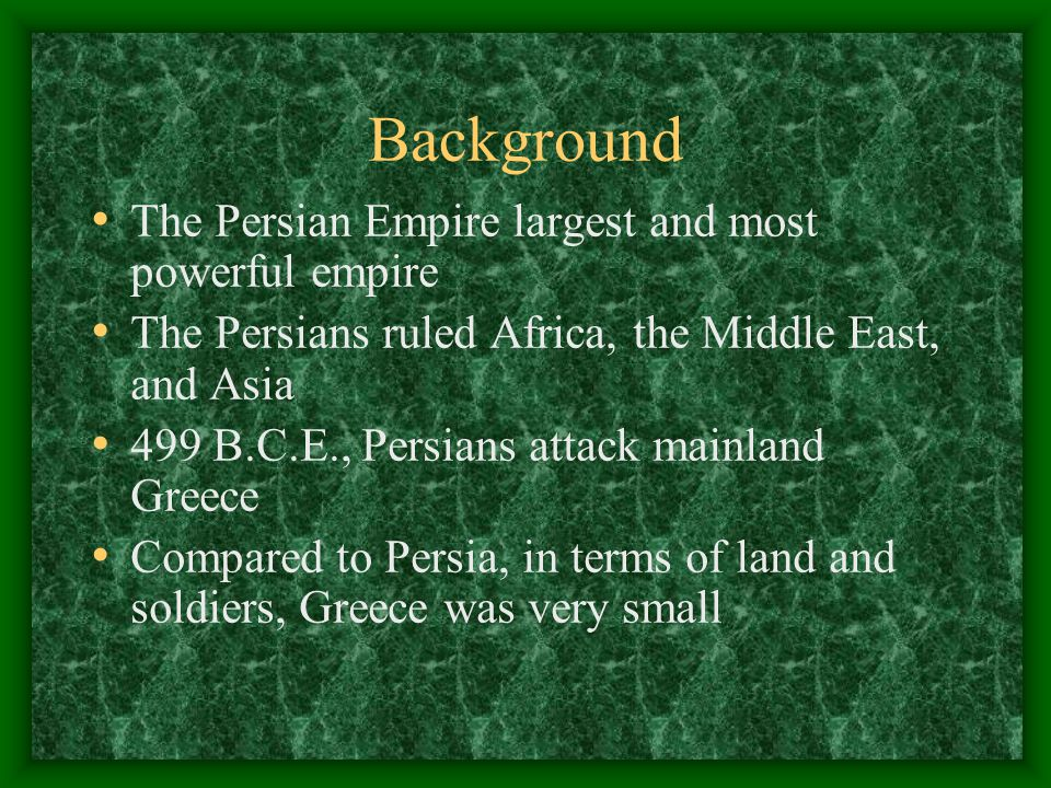 Background The Persian Empire largest and most powerful empire