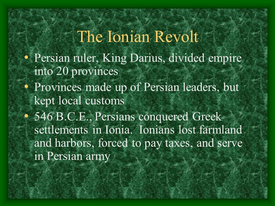 The Ionian Revolt Persian ruler, King Darius, divided empire into 20 provinces. Provinces made up of Persian leaders, but kept local customs.