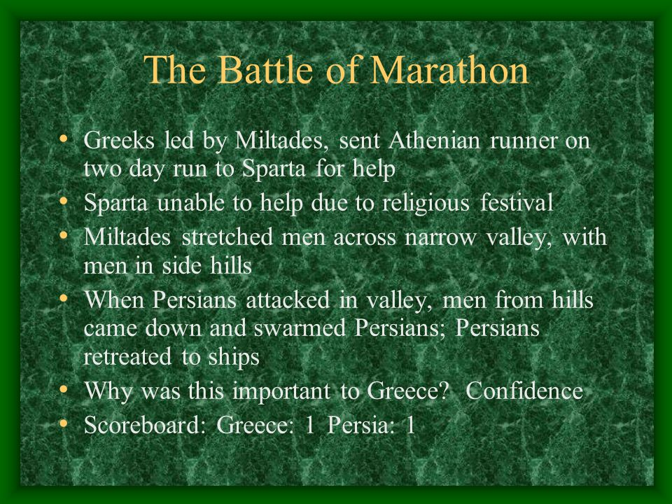 The Battle of Marathon Greeks led by Miltades, sent Athenian runner on two day run to Sparta for help.