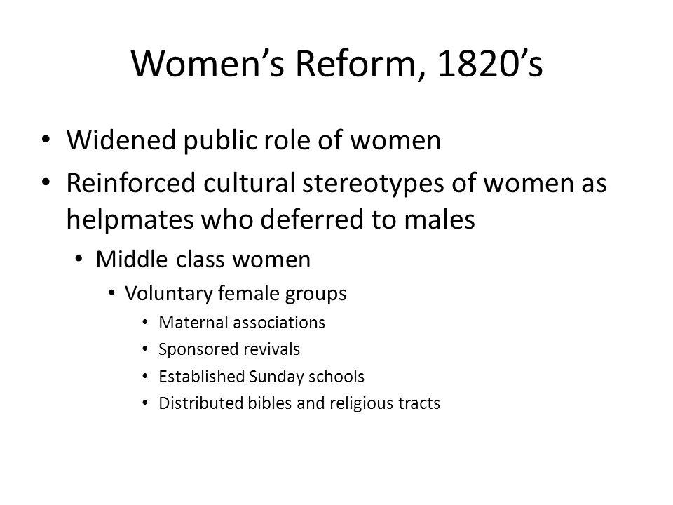 Women's Reform, 1820's Widened public role of women