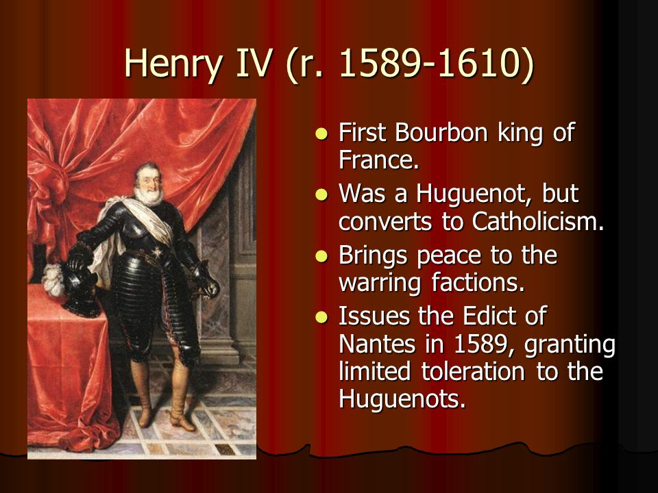 Henry IV (r. 1589-1610) First Bourbon king of France.