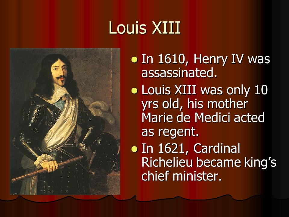 Louis XIII In 1610, Henry IV was assassinated.