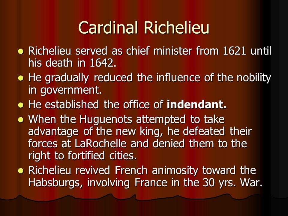 Cardinal Richelieu Richelieu served as chief minister from 1621 until his death in 1642.
