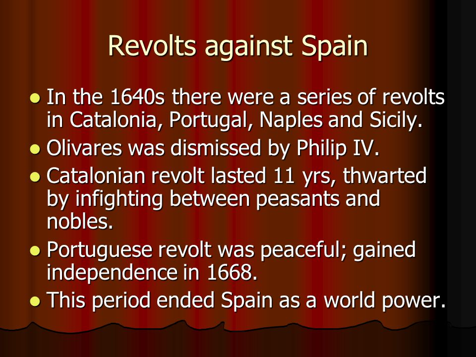 Revolts against Spain In the 1640s there were a series of revolts in Catalonia, Portugal, Naples and Sicily.