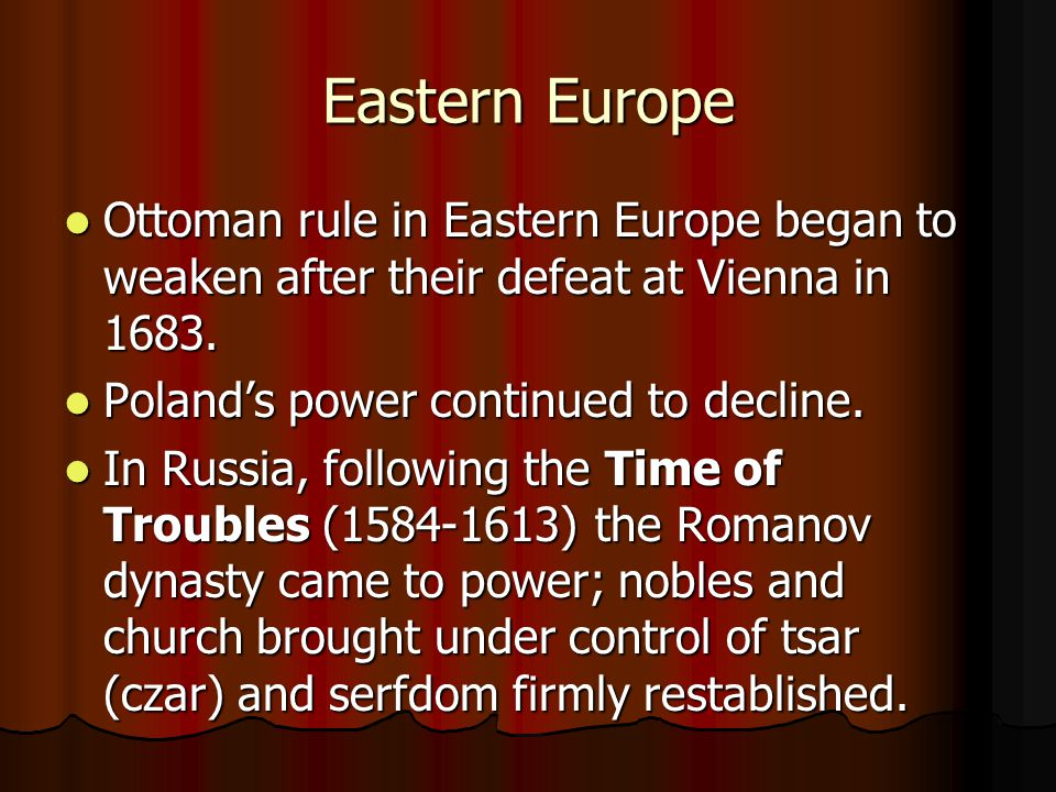 Eastern Europe Ottoman rule in Eastern Europe began to weaken after their defeat at Vienna in 1683.