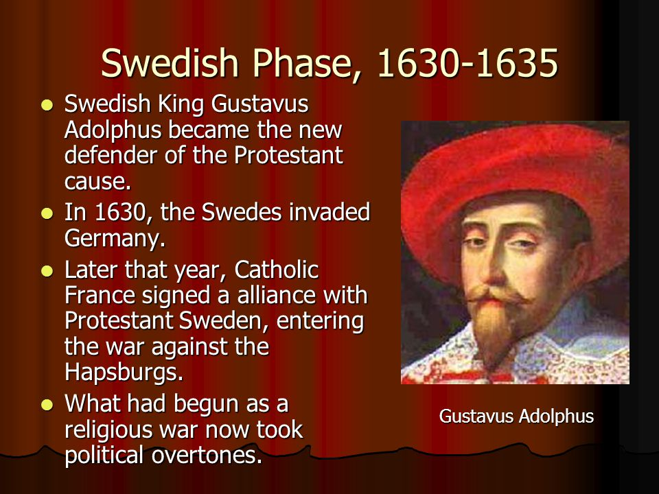 Swedish Phase, 1630-1635 Swedish King Gustavus Adolphus became the new defender of the Protestant cause.