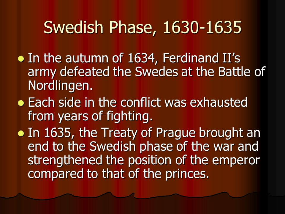 Swedish Phase, 1630-1635 In the autumn of 1634, Ferdinand II's army defeated the Swedes at the Battle of Nordlingen.