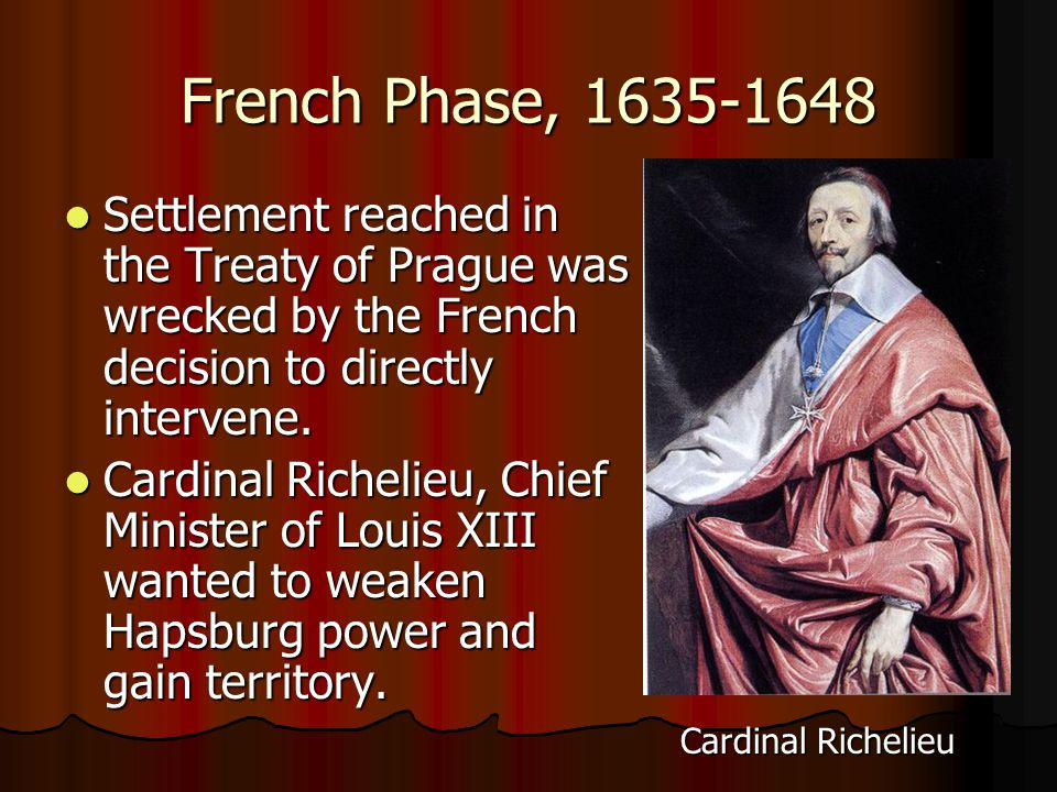 French Phase, 1635-1648 Settlement reached in the Treaty of Prague was wrecked by the French decision to directly intervene.