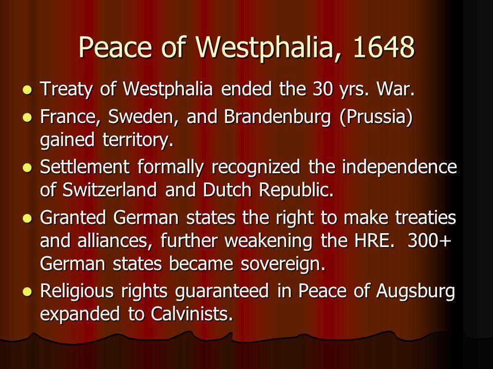 Peace of Westphalia, 1648 Treaty of Westphalia ended the 30 yrs. War.