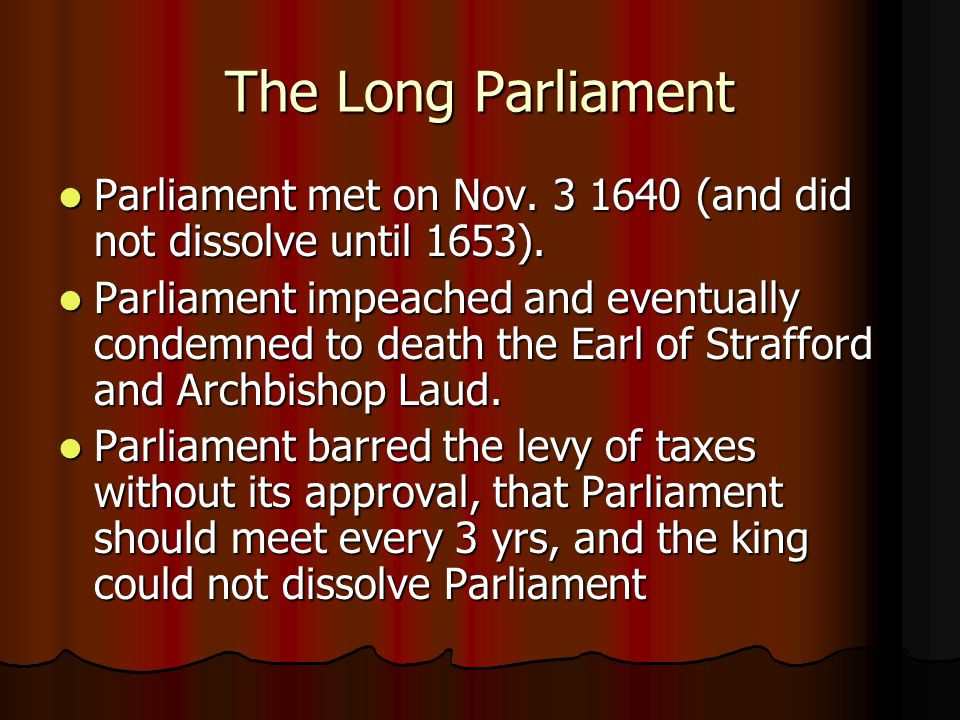 The Long Parliament Parliament met on Nov. 3 1640 (and did not dissolve until 1653).