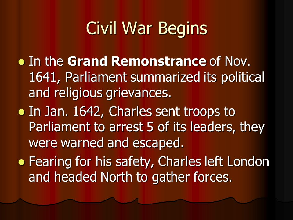 Civil War Begins In the Grand Remonstrance of Nov. 1641, Parliament summarized its political and religious grievances.