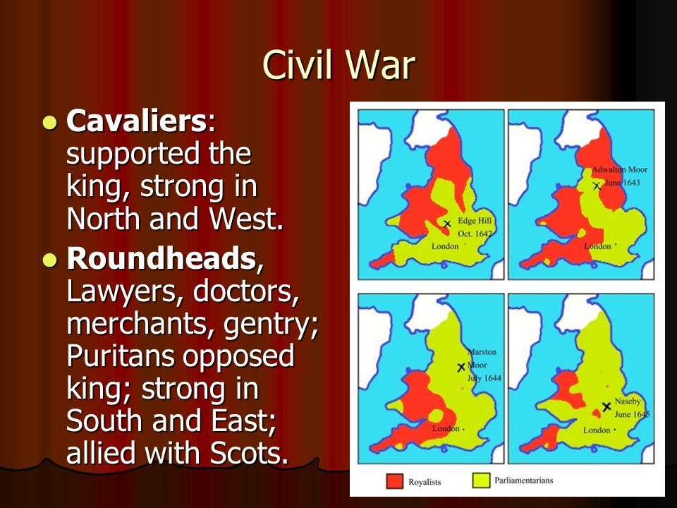 Civil War Cavaliers: supported the king, strong in North and West.
