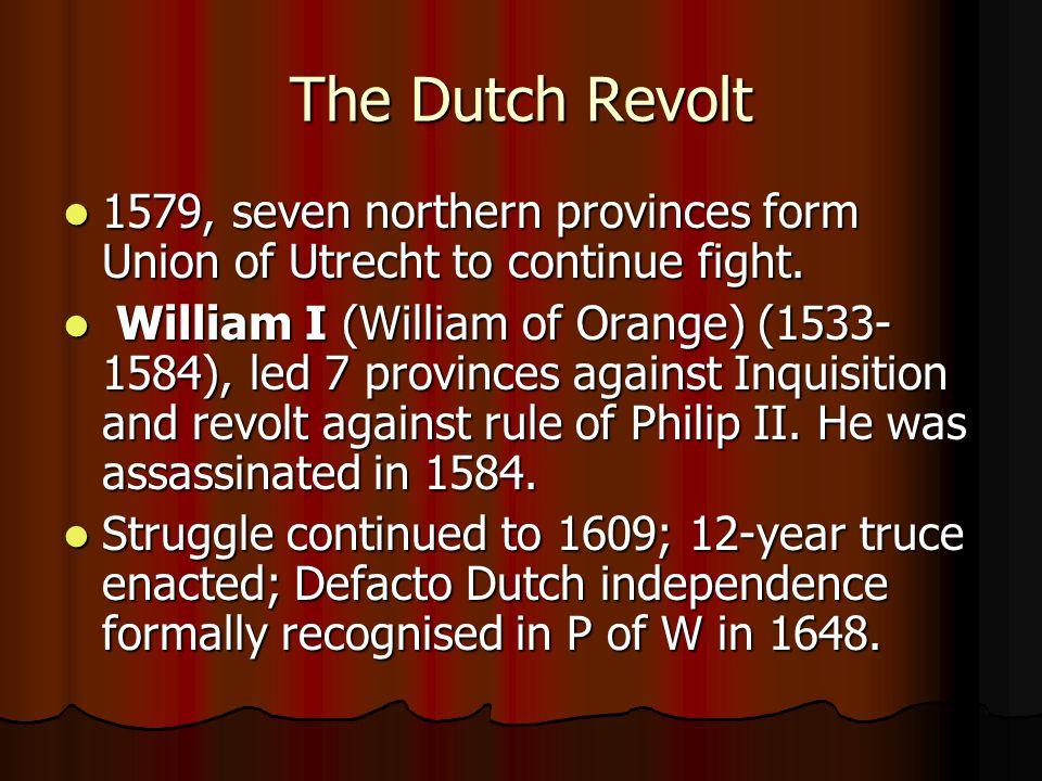 The Dutch Revolt 1579, seven northern provinces form Union of Utrecht to continue fight.