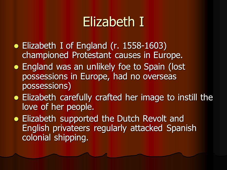 Elizabeth I Elizabeth I of England (r. 1558-1603) championed Protestant causes in Europe.