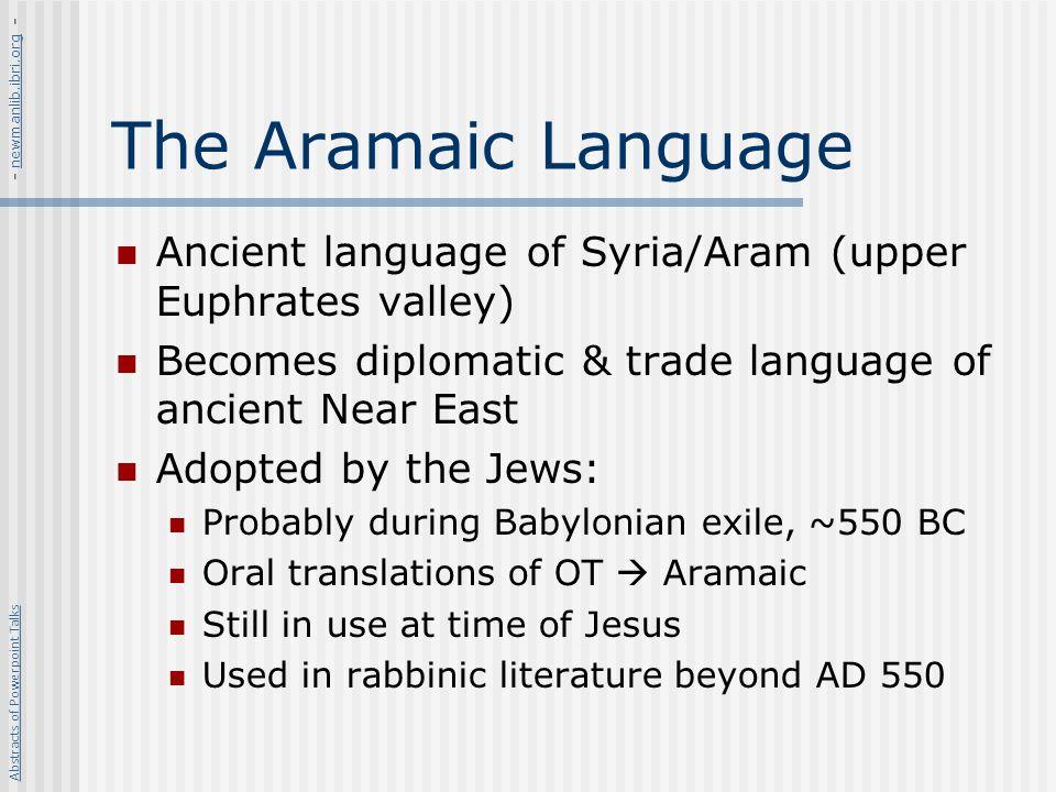 - newmanlib.ibri.org - The Aramaic Language. Ancient language of Syria/Aram (upper Euphrates valley)