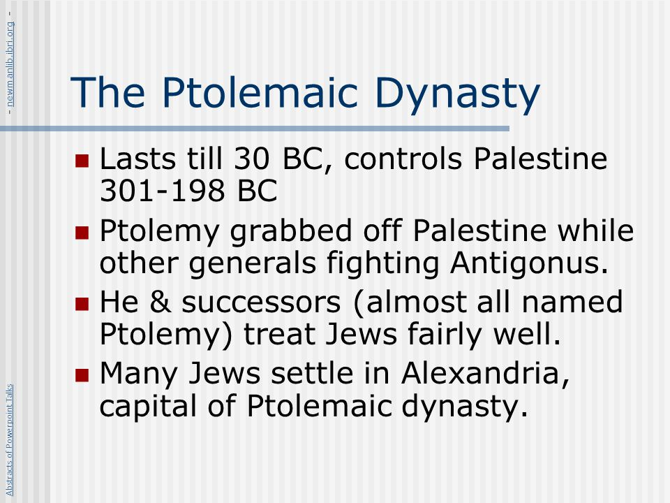 The Ptolemaic Dynasty Lasts till 30 BC, controls Palestine 301-198 BC