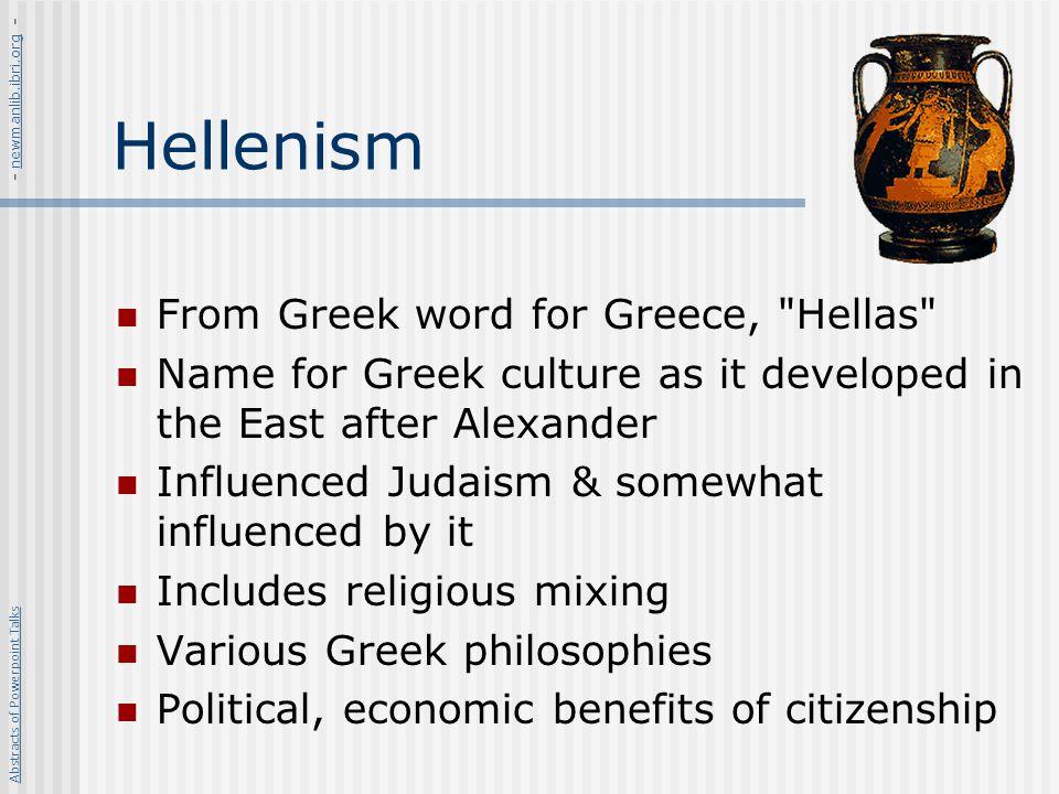 Hellenism From Greek word for Greece, Hellas