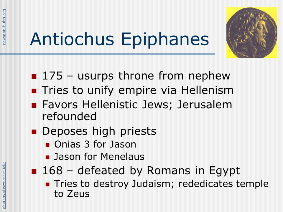 Antiochus Epiphanes 175 – usurps throne from nephew