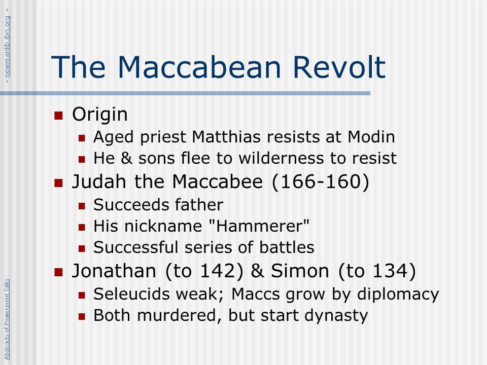The Maccabean Revolt Origin Judah the Maccabee (166-160)