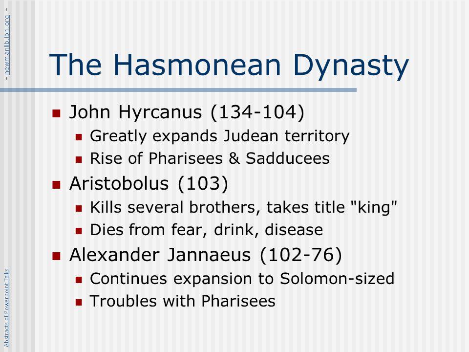 The Hasmonean Dynasty John Hyrcanus (134-104) Aristobolus (103)