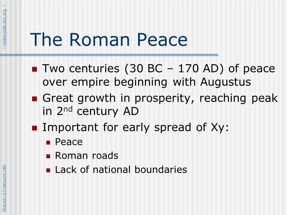 - newmanlib.ibri.org - The Roman Peace. Two centuries (30 BC – 170 AD) of peace over empire beginning with Augustus.