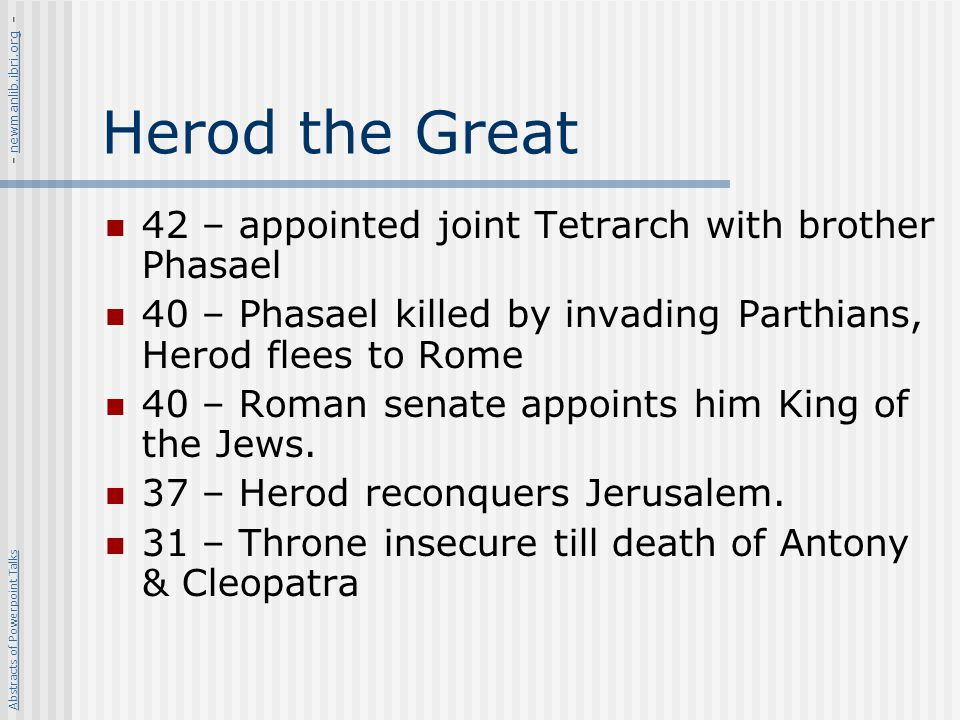 Herod the Great 42 – appointed joint Tetrarch with brother Phasael