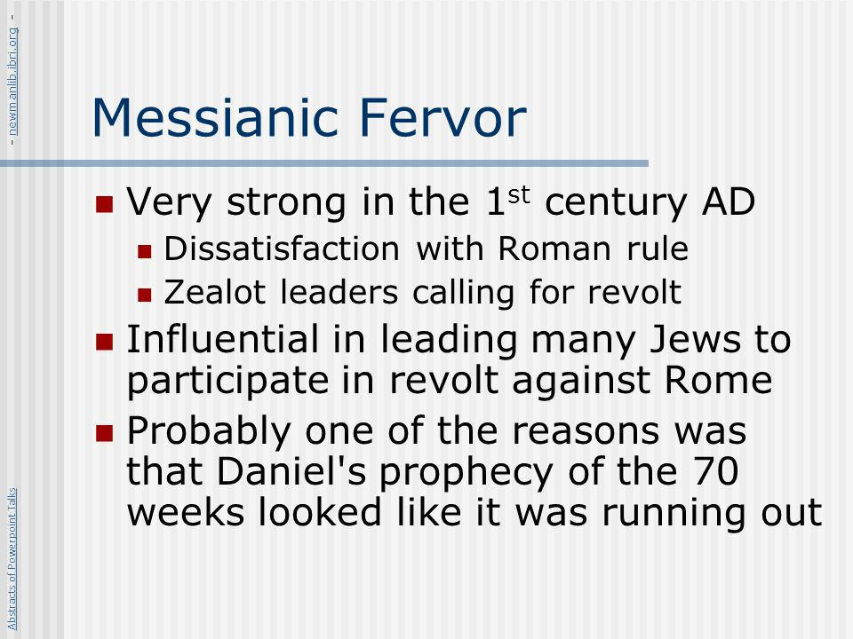 Messianic Fervor Very strong in the 1st century AD