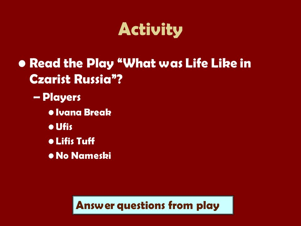 Activity Read the Play What was Life Like in Czarist Russia Players