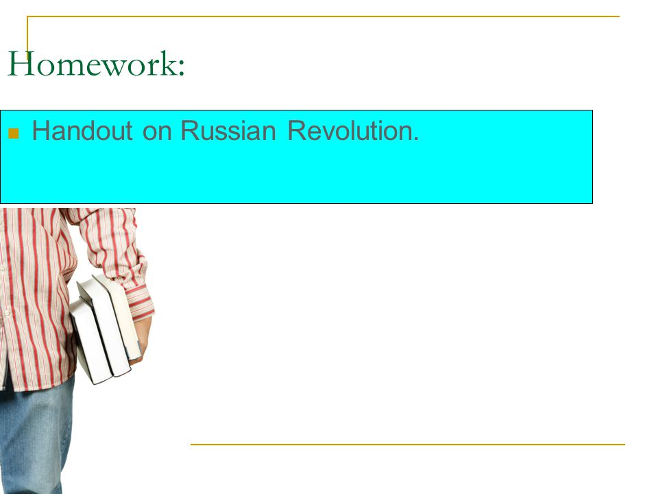 Homework: Handout on Russian Revolution.
