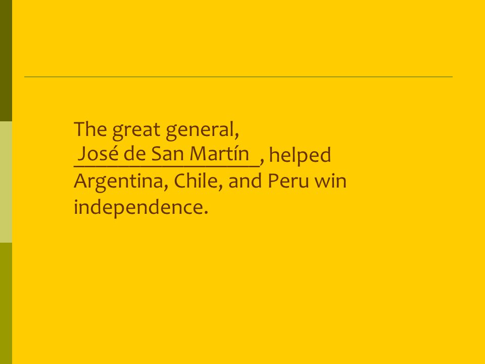 The great general, _________________, helped Argentina, Chile, and Peru win independence.