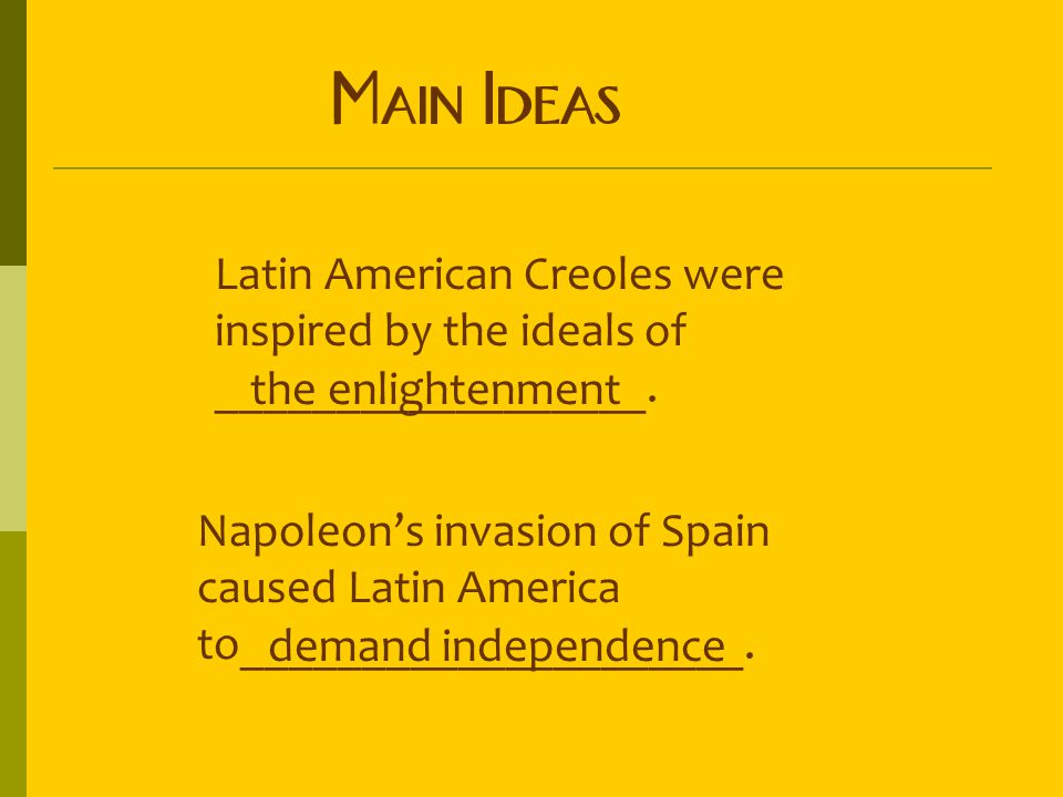 Main Ideas Latin American Creoles were inspired by the ideals of __________________. the enlightenment.