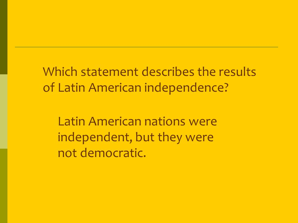Which statement describes the results of Latin American independence