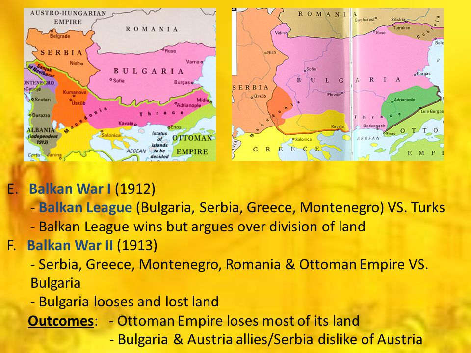 E. Balkan War I (1912) - Balkan League (Bulgaria, Serbia, Greece, Montenegro) VS.