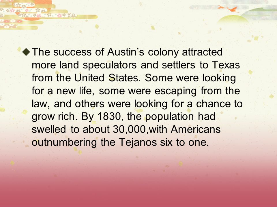 The success of Austin's colony attracted more land speculators and settlers to Texas from the United States.