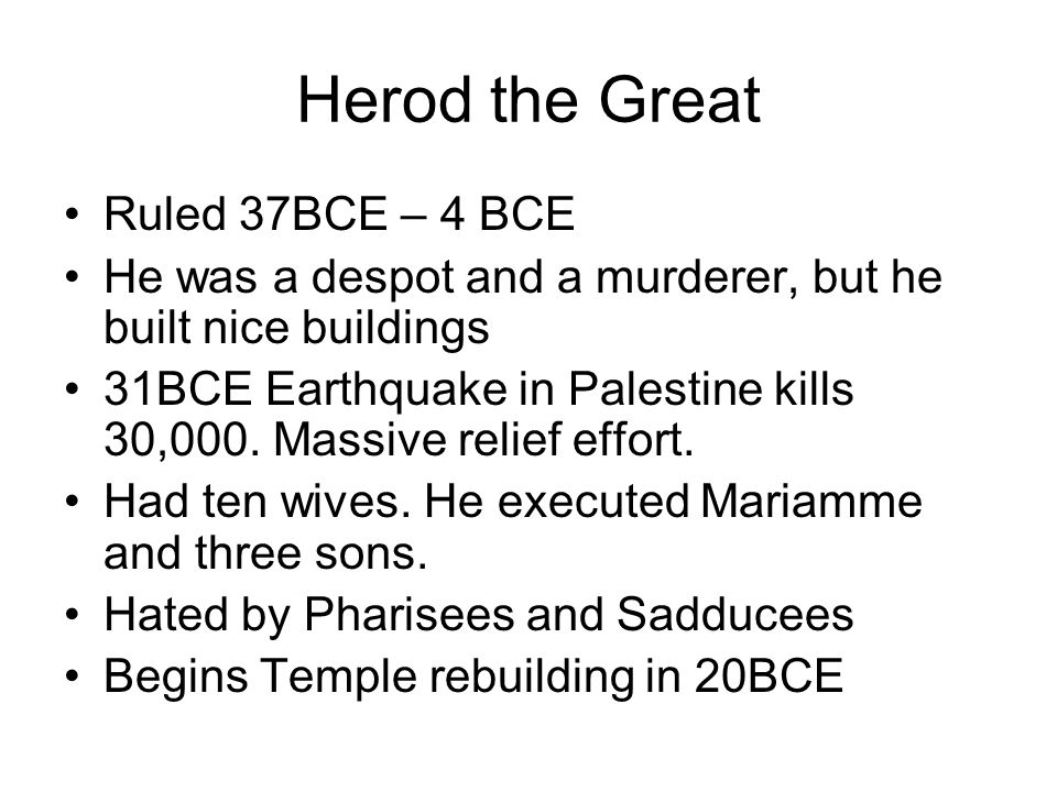 Herod the Great Ruled 37BCE – 4 BCE