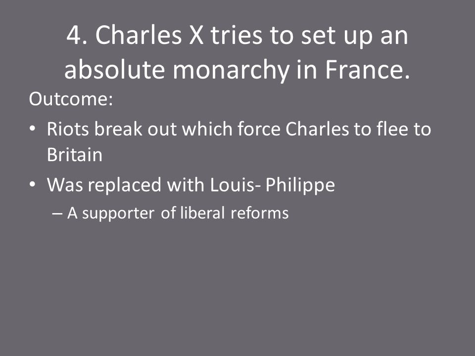 4. Charles X tries to set up an absolute monarchy in France.