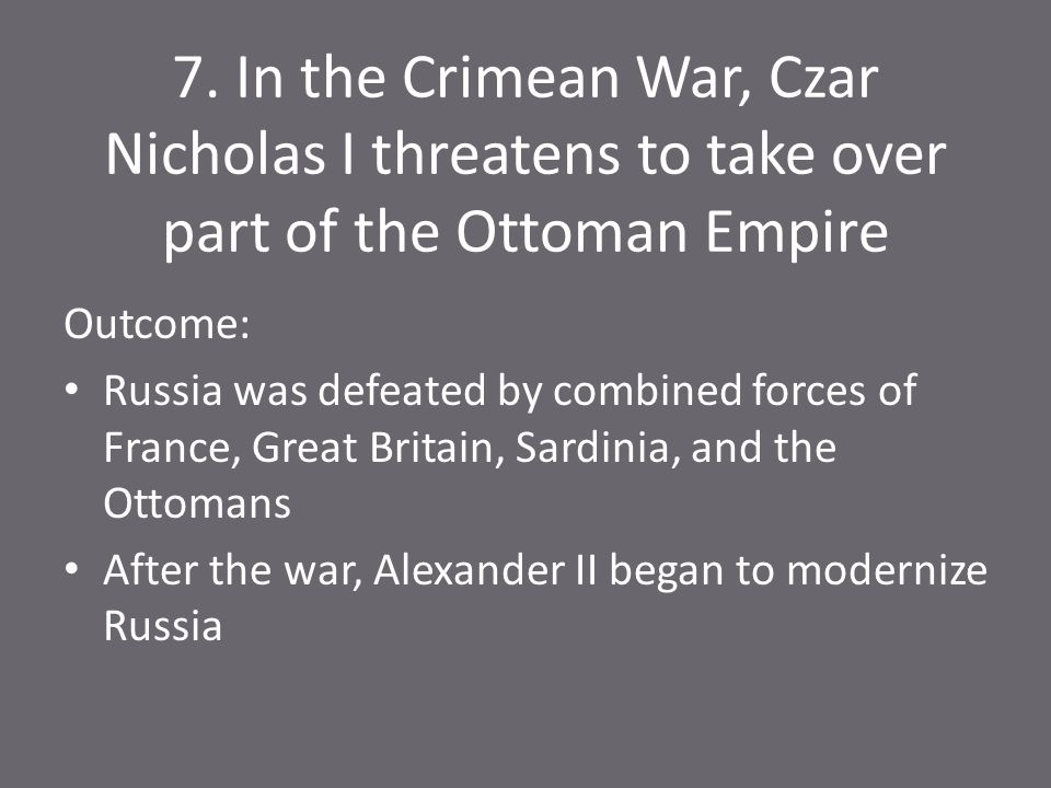 7. In the Crimean War, Czar Nicholas I threatens to take over part of the Ottoman Empire